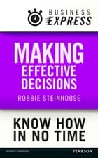 Business Express: Making effective decisions - A rigorous process for making choices that work ebook by Robbie Steinhouse