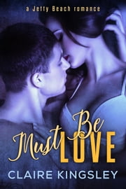 Must Be Love ebook by Claire Kingsley