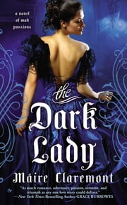 The Dark Lady - A Novel of Mad Passions ebook by Máire Claremont