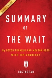 Summary of The Wait - by DeVon Franklin and Meagan Good with Tim Vandehey | Includes Analysis ebook by Instaread Summaries