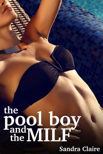 The Pool Boy And The MILF ebook by Sandra Claire