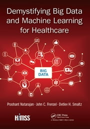 Demystifying Big Data and Machine Learning for Healthcare ebook by Prashant Natarajan, John C. Frenzel, Detlev H. Smaltz