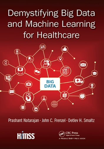 Demystifying Big Data and Machine Learning for Healthcare ebook by Prashant Natarajan,John C. Frenzel,Detlev H. Smaltz