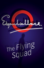 The Flying Squad ebook by Edgar Wallace