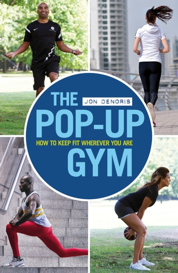 The Pop-up Gym - How to Keep Fit Wherever You Are ebook by Jon Denoris