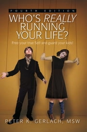 Who's Really Running Your Life? Fourth Edition ebook by MSW Peter K. Gerlach
