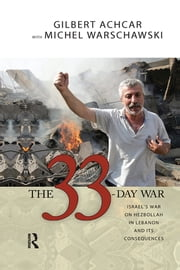 33 Day War - Israel's War on Hezbollah in Lebanon and Its Consequences ebook by Gilbert Achcar,Michel Warschawski
