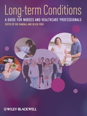 Long-Term Conditions - A Guide for Nurses and Healthcare Professionals ebook by Sue Randall,Helen Ford