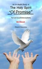 An In-depth Study of the Holy Spirit of Promise Workbook ebook by Odom Hawkins