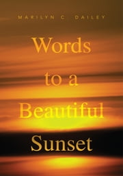 Words to a Beautiful Sunset ebook by Marilyn C. Dailey
