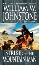Strike of the Mountain Man ebook by William W. Johnstone,J.A. Johnstone