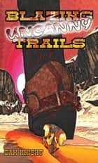 Blazing Uncanny Trails ebook by Sam Knight