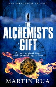 The Alchemist's Gift - A gripping conspiracy thriller ebook by Martin Rua