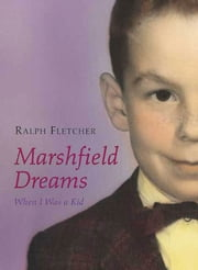 Marshfield Dreams - When I Was a Kid ebook by Ralph Fletcher