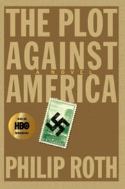 The Plot Against America - A Novel ebook by Philip Roth