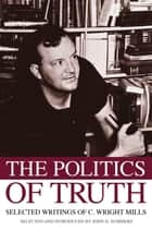 The Politics of Truth ebook by John H. Summers