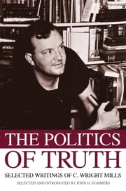The Politics of Truth : Selected Writings of C. Wright Mills ebook by John H. Summers