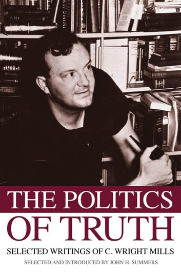 The Politics of Truth - Selected Writings of C. Wright Mills ebook by