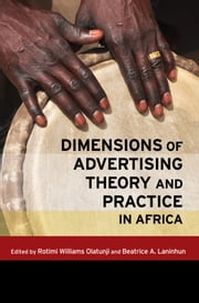 Dimensions of Advertising Theory and Practice in Africa ebook by Rotimi Williams Olatunji,Beatrice Adeyinka Laninhun,Beatrice Adeyinka Laninhun,Julius Abioye Adeyemo,Ganiyu Olalekan Akashoro,Sunday Adekunle Akinjogbin,Mariska Bertram,Olayinka Egbokhare,Nnamdi Tobechukwu Ekeanyanwu,Assay Benjamin Enahoro,Sydney Friendly Kankuzi,Olujimi Kayode,Shaibu Husseini,Jacinta Mwende Maweu,Gilbert Motsaathebe,Angelique van Niekerk,Chinenye Nwabueze,Nelson Okorie,Rotimi Williams Olatunji,Rotimi Williams Olatunji,Rotimi Williams Olatunji,Sibongile Sindane,Seyi Soremekun,Noeem Taiwo Thanny