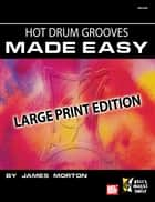 Hot Drum Grooves Made Easy ebook by James Morton