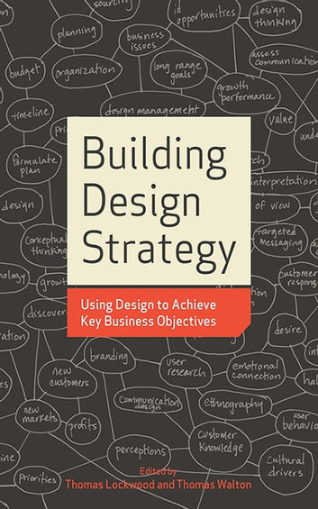Building Design Strategy - Using Design to Achieve Key Business Objectives ebook by Thomas Lockwood,Thomas Walton