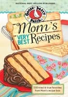 Mom's Very Best Recipes ebook by Gooseberry Patch