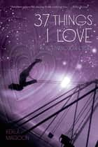37 Things I Love (in no particular order) ebook by Kekla Magoon