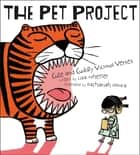 The Pet Project - Cute and Cuddly Vicious Verses ebook by Lisa Wheeler, Zachariah OHora