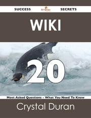 wiki 20 Success Secrets - 20 Most Asked Questions On wiki - What You Need To Know ebook by Crystal Duran