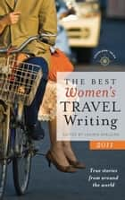 The Best Women's Travel Writing 2011 ebook by Lavinia Spalding
