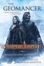 The Geomancer - Vampire Empire: A Gareth and Adele Novel ebook by Clay Griffith, Susan Griffith