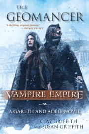 The Geomancer - Vampire Empire: A Gareth and Adele Novel ebook by Clay Griffith,Susan Griffith