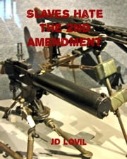 Slaves Hate the 2nd Amendment ebook by JD Lovil