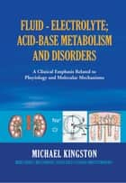 Fluid - Electrolyte; Acid-Base Metabolism and Disorder ebook by Michael Kingston