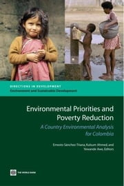 Environmental Priorities and Poverty Reduction: A Country Environmental Analysis for Colombia ebook by Ahmed, Kulsum
