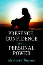 Presence, Confidence and Personal Power ebook by Meribeth Dayme