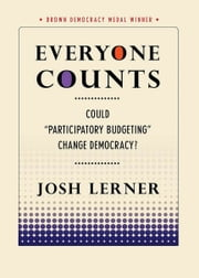 "Everyone Counts - Could ""Participatory Budgeting"" Change Democracy? ebook by Josh Lerner"