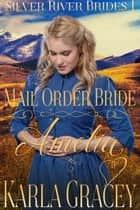 Mail Order Bride Amelia - Silver River Brides, #1 ebook by Karla Gracey