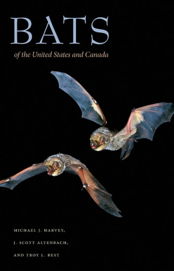 Bats of the United States and Canada ebook by Michael J. Harvey,J. Scott Altenbach,Troy L. Best