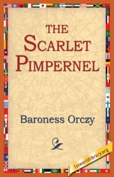 The Scarlet Pimpernel ebook by Orczy, Baroness