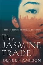 The Jasmine Trade ebook by Denise Hamilton