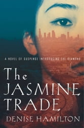 The Jasmine Trade - A Novel of Suspense Introducing Eve Diamond ebook by Denise Hamilton