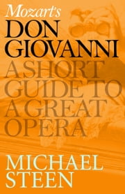 "Mozart""s Don Giovanni - A Short Guide to a Great Opera ebook by Michael Steen"