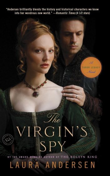 The Virgin's Spy - A Tudor Legacy Novel ebook by Laura Andersen