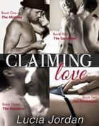 Claiming Love - Complete Collection ebook by Lucia Jordan