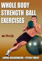 Whole Body Strength Ball Exercises Mini eBook ebook by Lorne Goldenberg,Peter Twist