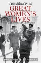 The Times Great Women's Lives - A Celebration in Obituaries ebook by Sue Corbett