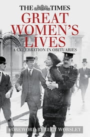 The Times Great Women's Lives - A Celebration in Obituaries ebook by Sue Corbett,Lucy Worsley
