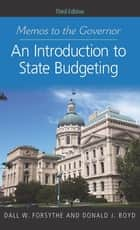 Memos to the Governor - An Introduction to State Budgeting, Third Edition ebook by Dall W. Forsythe, Donald J. Boyd
