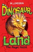 Dinosaur Land: The Magic Fossil ebook by M. J. Misra